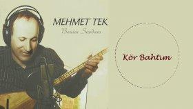Mehmet Tek - Kör Bahtım