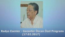 Gazanfer Özcan Özel Programı (Radyo Esenler - 17.02.2017)