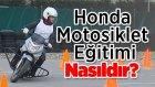 Honda Motosiklet Eğitimi Nasıldır? (Safety Türkiye)