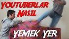 Türk Youtuberlar Nasıl Yemek Yer? - Part 3