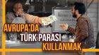 Avrupa'da Turk Parası Kullanmak - Hayrettin