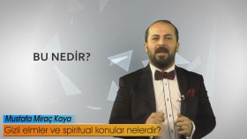 Medyum Miraç Kaya Gizli ilimler ve spiritual konular nelerdir? - Bu Nedir