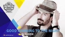 Dj Kantik -  Good Morning To The Night