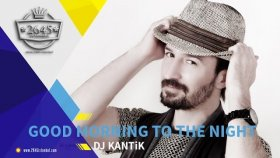 Dj Kantik - Good Morning To The Night