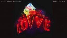 Gucci Mane - Ft. Nicki Minaj - Make Love