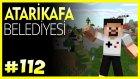 AtariKafa Belediyesi Çalışıyor - Minecraft Türkçe Survival -  Bölüm 112
