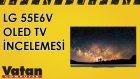 LG 55E6V Oled TV İncelemesi