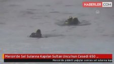 Mersin'de Sel Sularına Kapılan Sultan Uncu'nun Cesedi 650 Kilometre Uzakta Bulundu