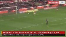 Brighton & Hove Albion Kalecisi Topu Sektirirken Kaptırdı, Gol Yedi