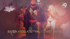 Osmanlı padişahı Abdülaziz Han'ın muhteşem bestesi; Valse Davet