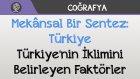 Mekânsal Bir Sentez: Türkiye - Türkiye'nin İklimini Belirleyen Faktörler
