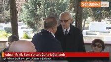 Adnan Erzik Son Yolculuğuna Uğurlandı