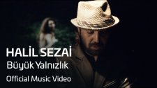 Halil Sezai - Büyük Yalnızlık (Official Video)