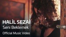 Halil Sezai - Seni Beklemek (Official Video)