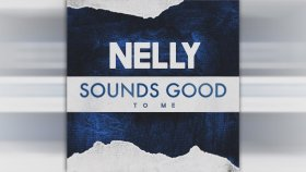 Nelly - Sounds Good To Me