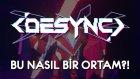Desync (Türkçe) | Bu Nasıl Bir Ortam?!