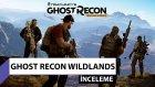 Ghost Recon Wildlands inceleme /// Gizlilik içeren oyunları sevenler toplaşsın!