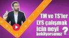 TM ve TS'ler LYS Çalışmak İçin Neyi Bekliyorsunuz?