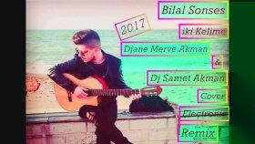 Bilal Sonses & Dj Samet Akman Ft. Djane Merve Akman ( İki Kelime) Cover Electronic Remix