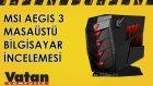 MSI AEGIS 3 Masaüstü Bilgisayar İncelemesi