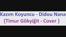 Kazım Koyuncu -Didou Nana [ Timur Gökyiğit - Cover ]