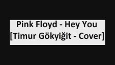 Pink Floyd - Hey You [Timur Gökyiğit - Cover]
