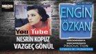 Nesrin Kopuz-Vazgeç Gönul (Engin Özkan)(2017)