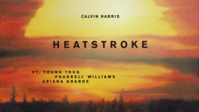 Calvin Harris - Ft. Young Thug, Pharrell Williams, Ariana Grande - Heatstroke