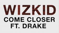 WizKid - Come Closer - Audio ft Drake