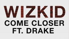 WizKid ft. Drake - Come Closer