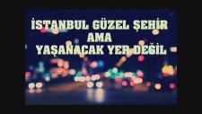 İkiye On Kala - İstanbul Güzel Şehir ama Yaşanacak Yer Değil