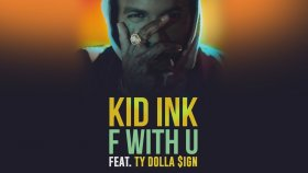 Kid ink - Feat. Ty Dolla $ign - F With U