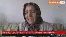 Adana'da Dolandırıcılar Yaşlı Çiftin Evlerine Polis Gibi Girip Arama Yaptı