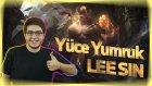 Yüce Yumruk Lee Sın! - League Of Legends