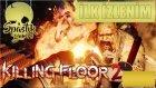 Tüfükleri Hazırlayın Zombilere Dalacaz   Killing Floor 2   Türkçe   Bölüm 1