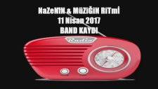Nazenin İle Müziğin Ritmi 11 Nisan 2017 Tarihli Band Kaydı Son Yarım Saatlik Part