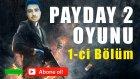 Payday 2 Azerbaycanca ilk acilis  1-ci Bölüm