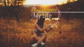 Koray Ademoğlu - My Life
