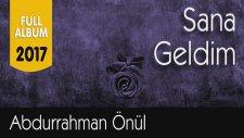Abdurrahman Önül - Sana Geldim (2017 Full Albüm - Tam 1 Saatlik İlahi Keyfi )