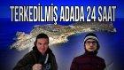 TERKEDİLMİŞ ADADA 24 SAAT GEÇİRMEK! (YILAN SALDIRDI)