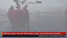 ABD'nin Super Hornet Tipi Savaş Uçağı Uçak Gemisine İnerken Düştü