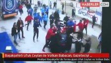 Başakşehirli Ufuk Ceylan ile Volkan Babacan, Gazeteciyi Yumrukladı