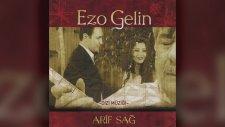 Arif Sağ - Ezo Gelin (Full Albüm)