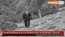 Cumhurbaşkanlığı Sözcüsü İbrahim Kalın, Seslendirdiği Türkü ile Mest Etti