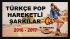 Türkçe Pop Hareketli Şarkılar 2016 - 2017 En Güzel Şarkılar