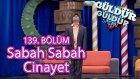 Güldür Güldür Show 139.  Bölüm, Sabah Sabah Cinayet Skeci