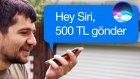 Apple'ın Sesli Asistanı Siri İle 500 TL Para Yolladık!