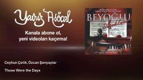 Ceyhun Çelik & Özcan Şenyaylar - Those Were the Days