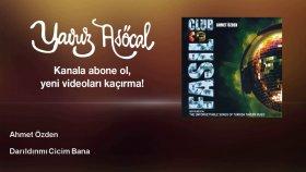 Ahmet Ozden - Darıldınmı Cicim Bana