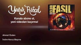 Ahmet Ozden - İndim Havuz Başına